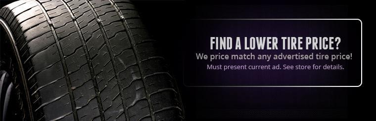 Find a lower tire price? We price match any advertised tire price! Must present current ad. See store for details.