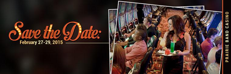 Save the Date: February 27-29, 2015. Click here for details on the upcoming Prairie Band Casino event.