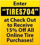 "Enter ""TIRES704"" at Check Out to Receive 15% Off All Online Tire Purchases!"