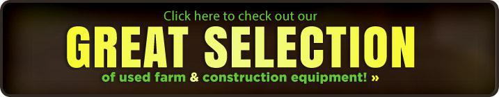Click here to check out our great selection of used farm and construction equipment »