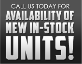 Call us today for availability of NEW in-stock units!