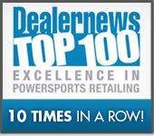 Dealernews Top 100 Excellence in Powersports Retailing 10 Times in a Row!