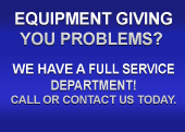 Equipment giving you problems? We have a full service department! Call or contact us today.