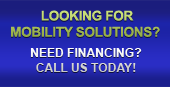 Looking for mobility solutions? Need financing? Call us today!