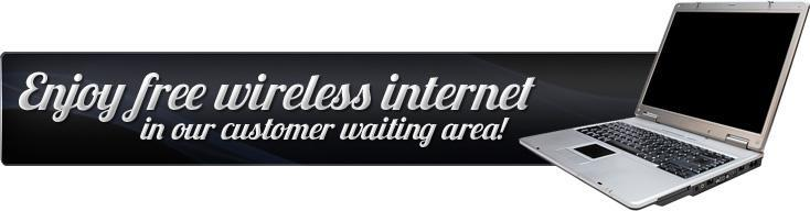 Enjoy free wireless internet in our customer waiting area!
