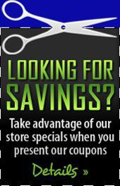 Looking for savings? Take advantage of our store specials when you present our coupons. Click here for details.