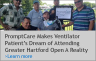 PromptCare Makes Ventilator Patient's Dream of Attending Greater Hartford Open A Reality. Learn More