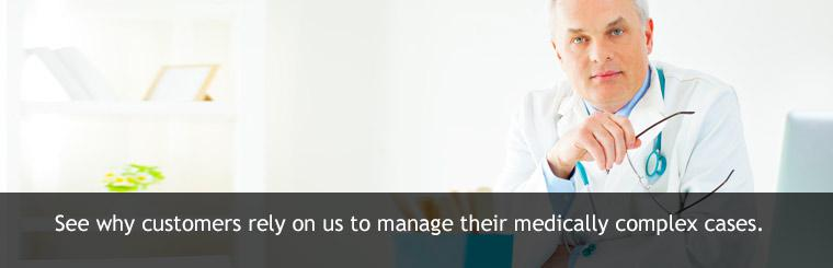 See why customers rely on us to manage their medically complex cases.