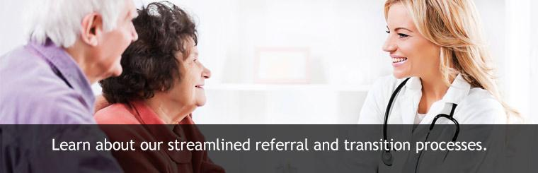 Learn about our streamlined referral and transition processes.