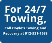 For 24/7 Towing, Call Doyle's Towing and Recovery at 912-531-1633.