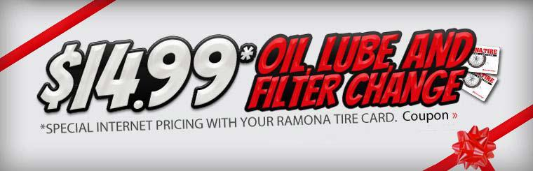 $14.99 Oil, Lube, and Filter Change: Get special internet pricing with your Ramona Tire Card! Click here to print the coupon.