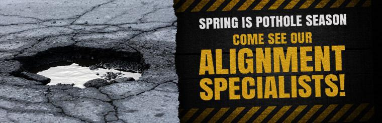 Spring is pothole season, come and see our alignment specialists! Click here to learn more.