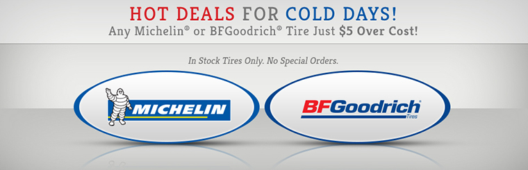 Hot Deals for Cold Days: Get any Michelin® or BFGoodrich® tire, just $5 over cost! Offer is good on in-stock tires only.