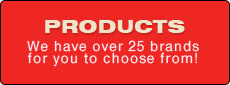 Products - We have over 25 brands for you to choose from!