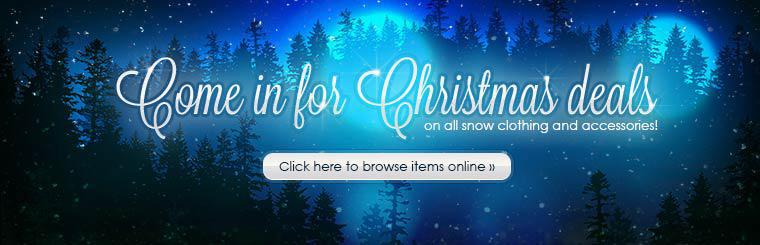 Come in for Christmas deals on all snow clothing and accessories! Click here to browse items online.