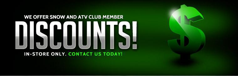 We offer Snow and ATV Club Member discounts! In-store only, click here to contact us.