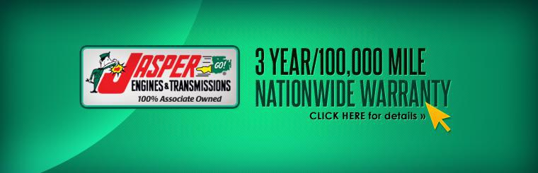 Jasper Engines and Transmissions have a 3 year/100,000 mile nationwide, transferable parts and labor warranty. Click here for more details.
