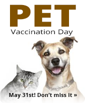 Pet Vaccination Day. May 31st! Don't miss it.