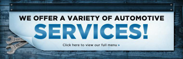 We offer a variety of automotive services! Click here to view our full menu.
