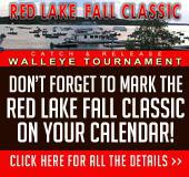 Don't forget to mark the Red Lake Fall Classic on your calendar! Click here for all the details.