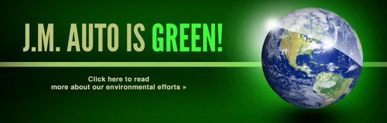 J.M. Auto Service has gone green! Click here to read more about our environmentally friendly practices.