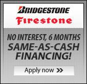 Bridgestone Firestone. No interest, 6 months same-as-cash financing! Apply now.