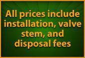 All prices include installation, valve stem, and disposal fees.