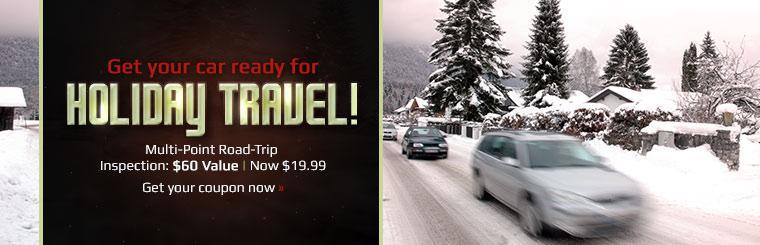 Multi-Point Road-Trip Inspection: Get your car ready for holiday travel! A $60 value, now only $19.99! Click here for your coupon.