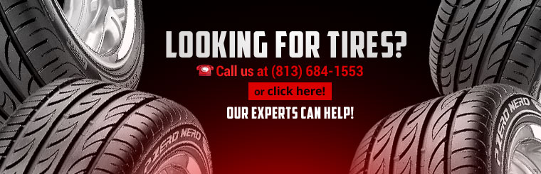 Looking for tires? Call us at (813) 684-1553 or click here to contact us! Our experts can help!