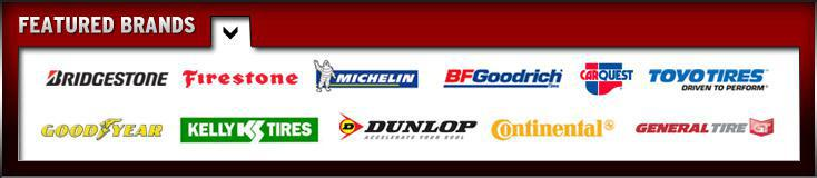 We proudly carry Bridgestone, Firestone, Michelin®, BFGoodrich®, Car Quest, Toyo, Goodyear, Kelly, Dunlop, Continental, and General.