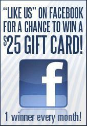 Like us on Facebook for a chance to win a $25 gift card! 1 winner every month!