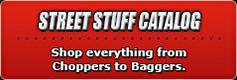 Street Stuff Catalog: Shop for everything from choppers to baggers.
