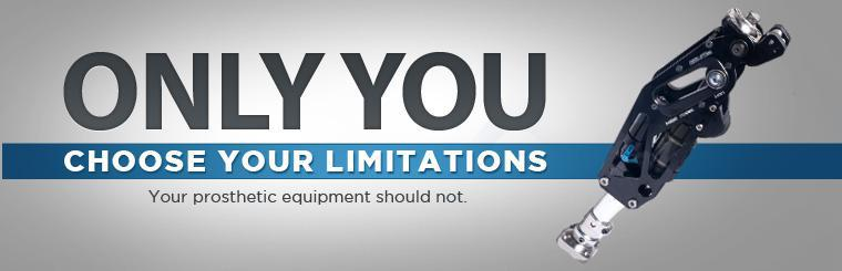 Only you choose your limitations. Your prosthetic equipment should not.