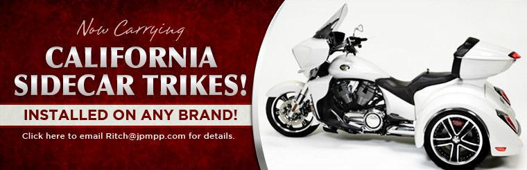 We now carry California Sidecar Trikes! Click here to email Ritch@jpmpp.com for details.