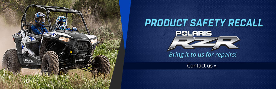 Product Safety Recall: Bring your Polaris RZR to us for repairs! Click here to contact us.
