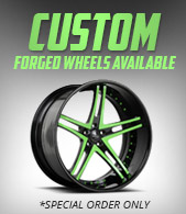 CUSTOM FORGED WHEELS AVAILABLE. *SPECIAL ORDER ONLY