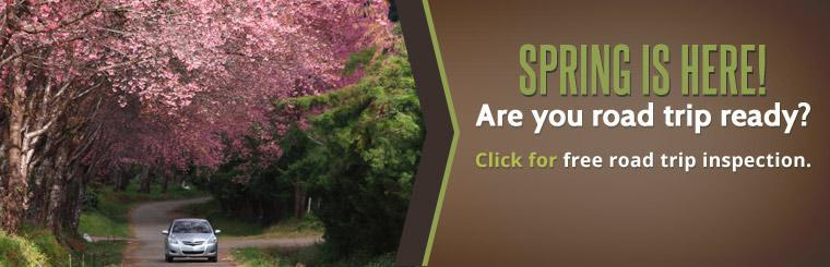 Spring is here! Are you road trip ready? Click here for a coupon to receive a free road trip inspection.