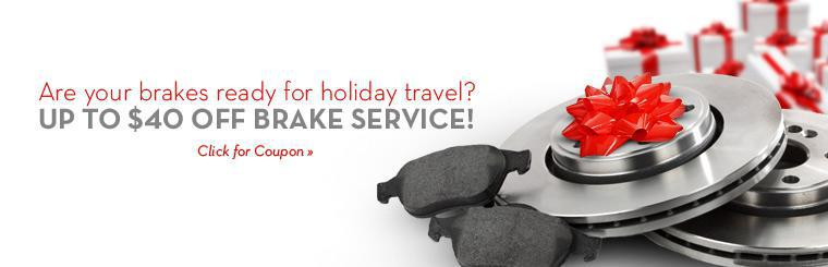Are your brakes ready for holiday travel? Get up to $40 off brake service! Click here to print the coupon.