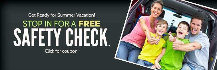 Get ready for summer vacation and stop in for a free safety check. Click here for a coupon.