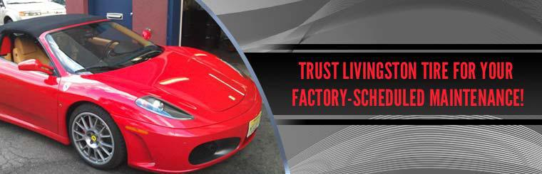 Trust Livingston Tire for your factory-scheduled maintenance!