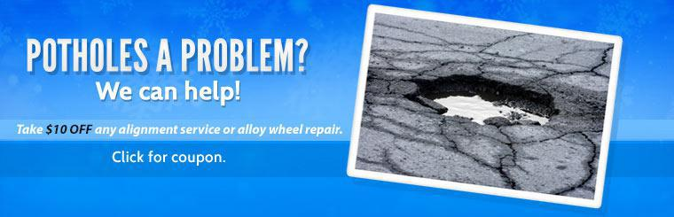 Potholes a problem? We can help! Take $10 off any alignment service or alloy wheel repair. Click here for coupon.