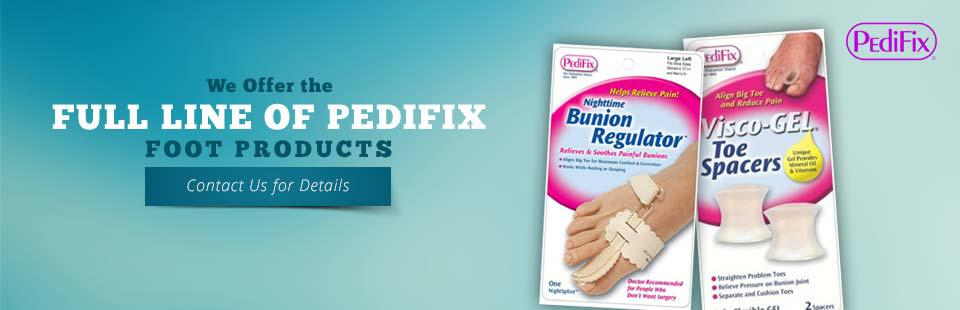 We offer the full line of PediFix foot products! Contact us for details.