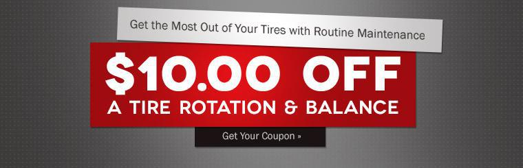 Get $10.00 off a tire rotation and balance! Click here to print the coupon.