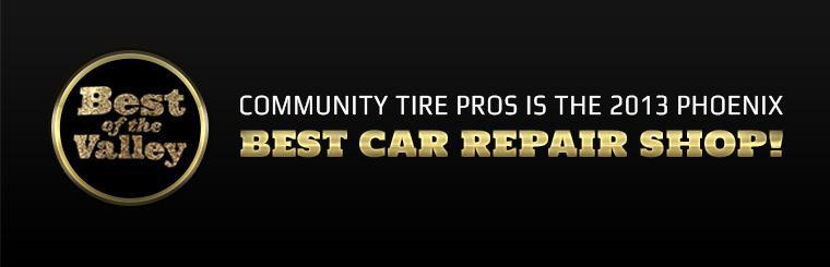 Community Tire Pros is the 2013 Phoenix Best of the Valley Best Car Repair Shop! Click here to learn more about us.