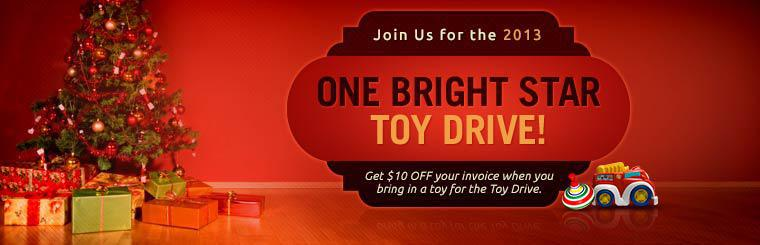 Join us for the 2013 One Bright Star Toy Drive! Get $10 off your invoice when you bring in a toy for the Toy Drive.
