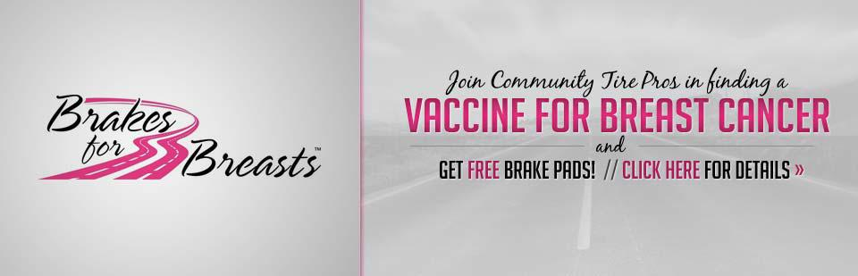Join Community Tire Pros in finding a vaccine for breast cancer and get free brake pads! Click here for details.
