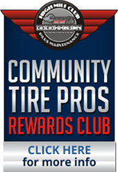 Community Tire Pros Rewards Club. Click here for more info.