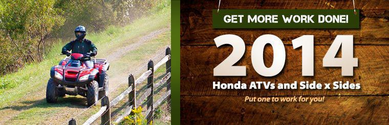 2014 Honda ATVs and Side x Sides: Put one to work for you! Click here to view the models.