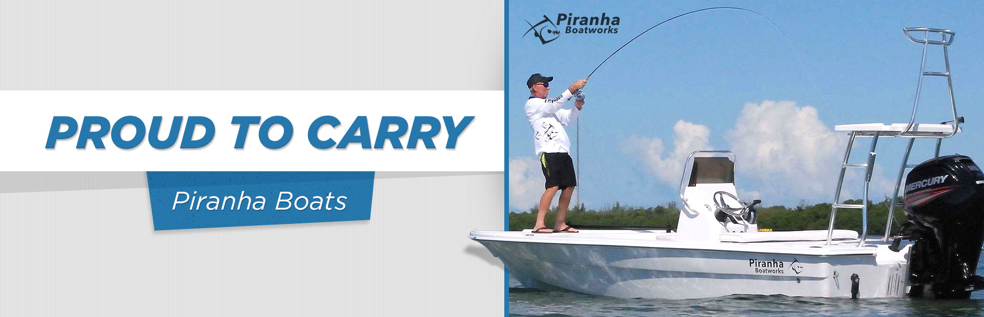 We are proud to carry Piranha boats!