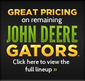 Great pricing on remaining John Deere Gators. Click here to view the full lineup »